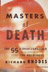 Masters of Death, The SS Einsatzgrupen and the Invention of the Holocaust